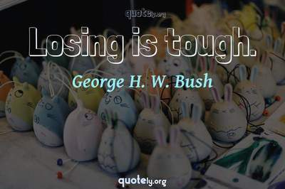 Photo Quote of Losing is tough.