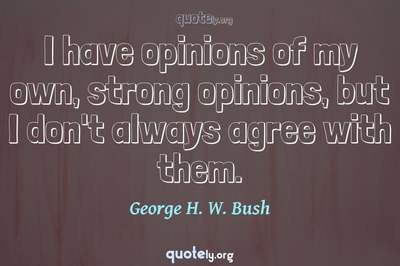 Photo Quote of I have opinions of my own, strong opinions, but I don't always agree with them.
