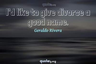 Photo Quote of I'd like to give divorce a good name.