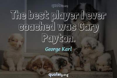 Photo Quote of The best player I ever coached was Gary Payton.