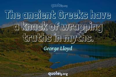 Photo Quote of The ancient Greeks have a knack of wrapping truths in myths.