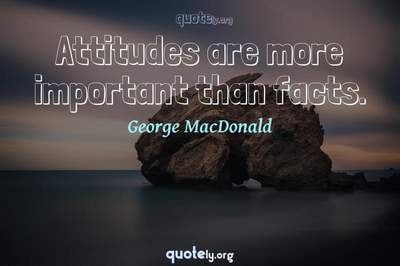 Photo Quote of Attitudes are more important than facts.