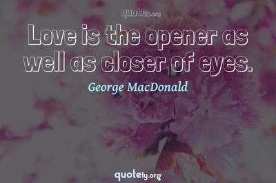 Photo Quote of Love is the opener as well as closer of eyes.