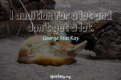 Photo Quote of I audition for a lot and don't get a lot.