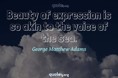 Photo Quote of Beauty of expression is so akin to the voice of the sea.