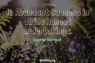 Photo Quote of Is Abundant Success in all his honest undertakings.