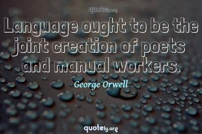 Photo Quote of Language ought to be the joint creation of poets and manual workers.