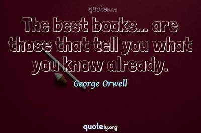Photo Quote of The best books... are those that tell you what you know already.