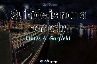 Photo Quote of Suicide is not a remedy.