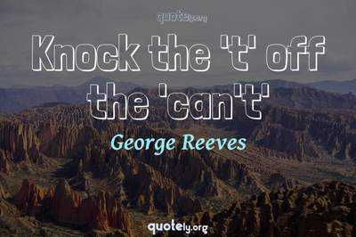 Photo Quote of Knock the 't' off the 'can't'