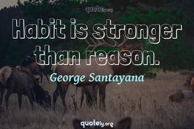 Photo Quote of Habit is stronger than reason.