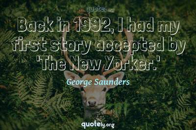 Photo Quote of Back in 1992, I had my first story accepted by 'The New Yorker.'