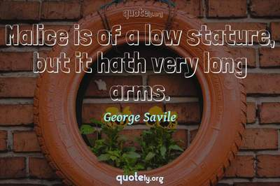 Photo Quote of Malice is of a low stature, but it hath very long arms.