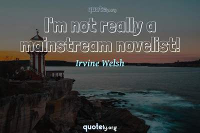 Photo Quote of I'm not really a mainstream novelist!