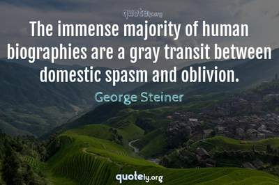 Photo Quote of The immense majority of human biographies are a gray transit between domestic spasm and oblivion.