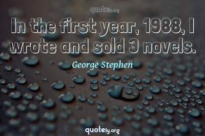 Photo Quote of In the first year, 1988, I wrote and sold 3 novels.