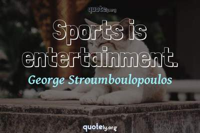 Photo Quote of Sports is entertainment.