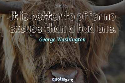 Photo Quote of It is better to offer no excuse than a bad one.
