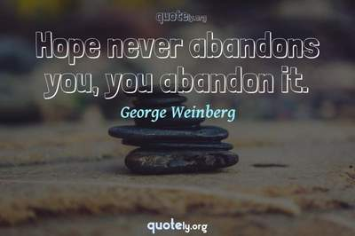 Photo Quote of Hope never abandons you, you abandon it.