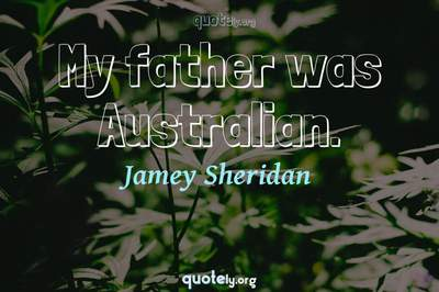 Photo Quote of My father was Australian.