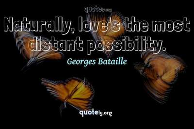 Photo Quote of Naturally, love's the most distant possibility.