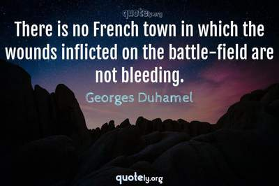 Photo Quote of There is no French town in which the wounds inflicted on the battle-field are not bleeding.