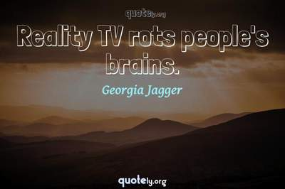 Photo Quote of Reality TV rots people's brains.