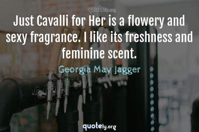 Photo Quote of Just Cavalli for Her is a flowery and sexy fragrance. I like its freshness and feminine scent.
