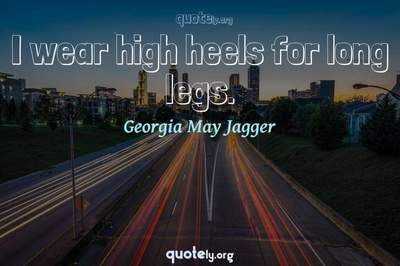Photo Quote of I wear high heels for long legs.