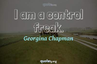 Photo Quote of I am a control freak.
