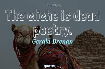 Photo Quote of The cliche is dead poetry.