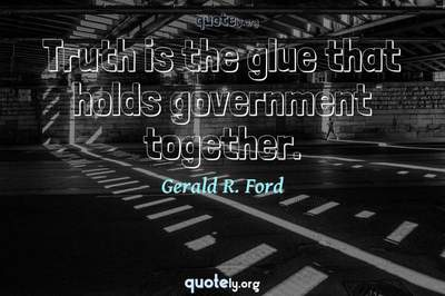 Photo Quote of Truth is the glue that holds government together.