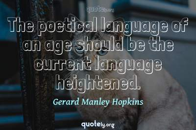Photo Quote of The poetical language of an age should be the current language heightened.
