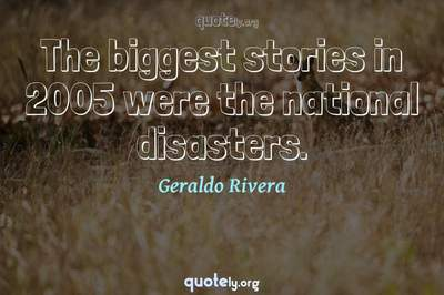 Photo Quote of The biggest stories in 2005 were the national disasters.