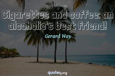 Photo Quote of Cigarettes and coffee: an alcoholic's best friend!