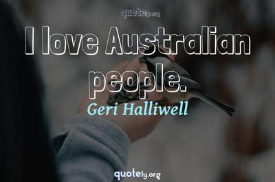 Photo Quote of I love Australian people.