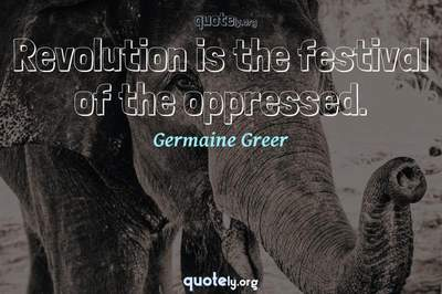Photo Quote of Revolution is the festival of the oppressed.
