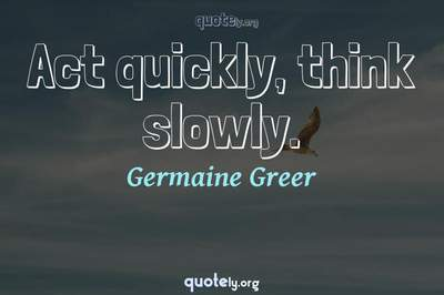 Photo Quote of Act quickly, think slowly.
