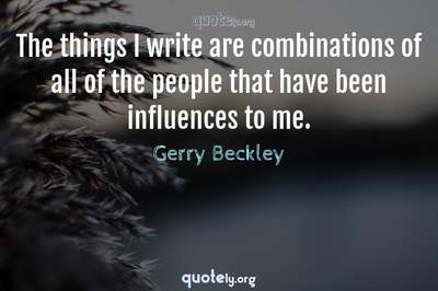 Photo Quote of The things I write are combinations of all of the people that have been influences to me.
