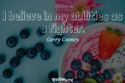 Photo Quote of I believe in my abilities as a fighter.