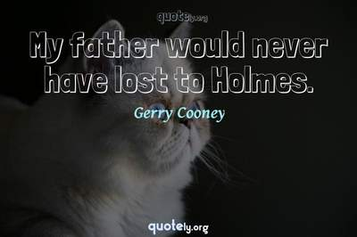 Photo Quote of My father would never have lost to Holmes.