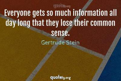 Photo Quote of Everyone gets so much information all day long that they lose their common sense.
