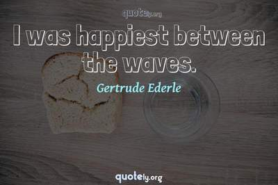 Photo Quote of I was happiest between the waves.