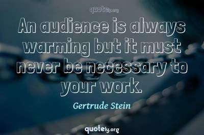 Photo Quote of An audience is always warming but it must never be necessary to your work.