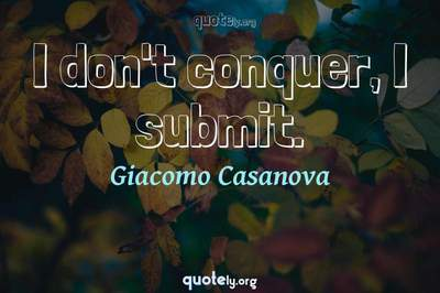 Photo Quote of I don't conquer, I submit.