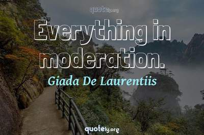 Photo Quote of Everything in moderation.