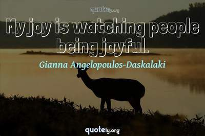 Photo Quote of My joy is watching people being joyful.
