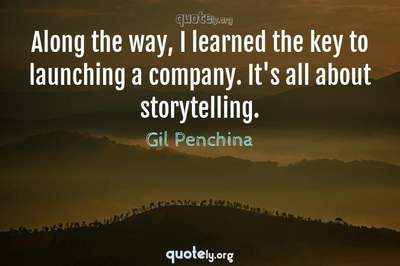 Photo Quote of Along the way, I learned the key to launching a company. It's all about storytelling.