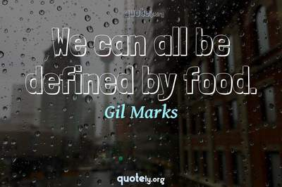 Photo Quote of We can all be defined by food.