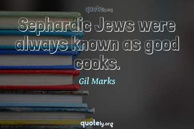 Photo Quote of Sephardic Jews were always known as good cooks.